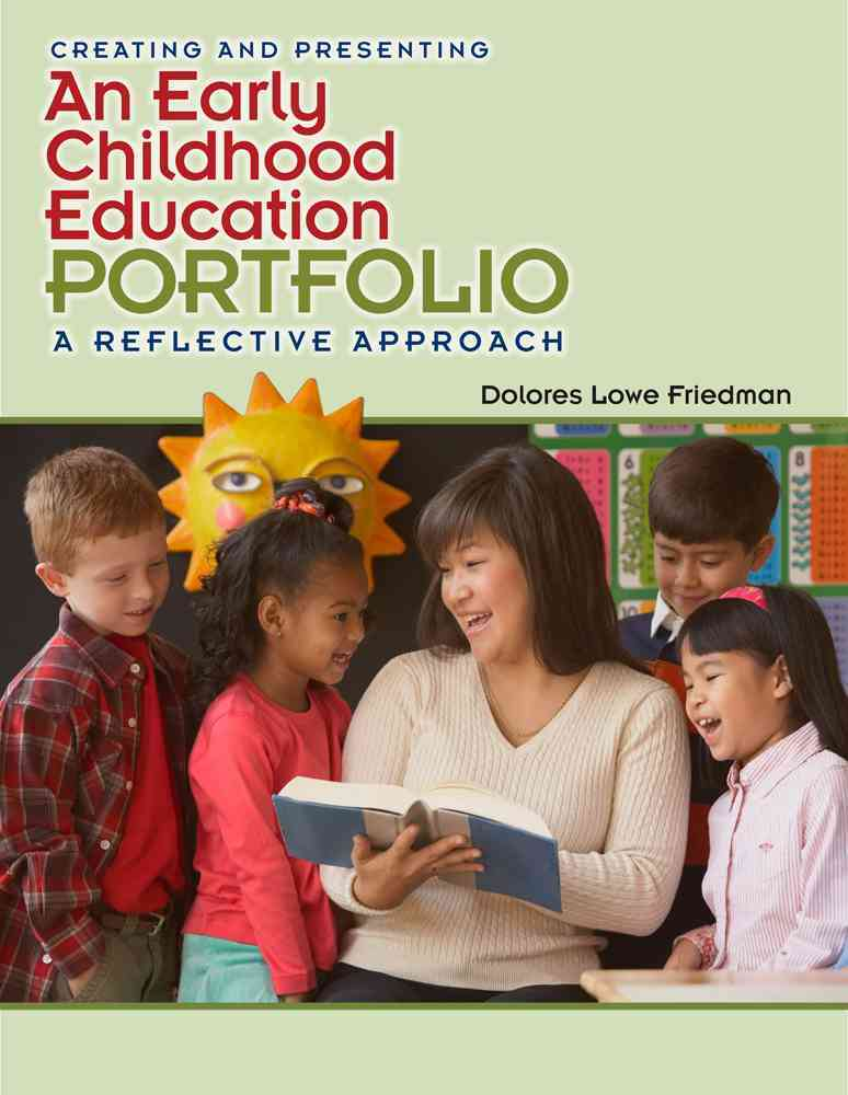 Creating an Early Childhood Education Portfolio By Friedman, Delores